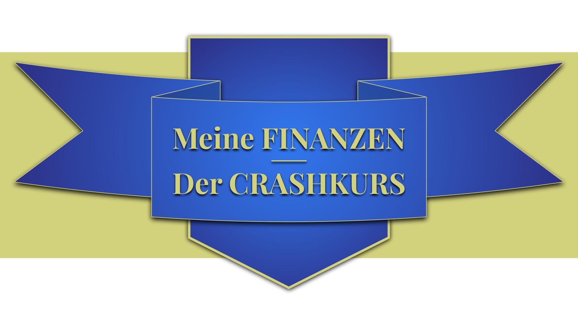 Meine FINANZEN - Der CRASHKURS